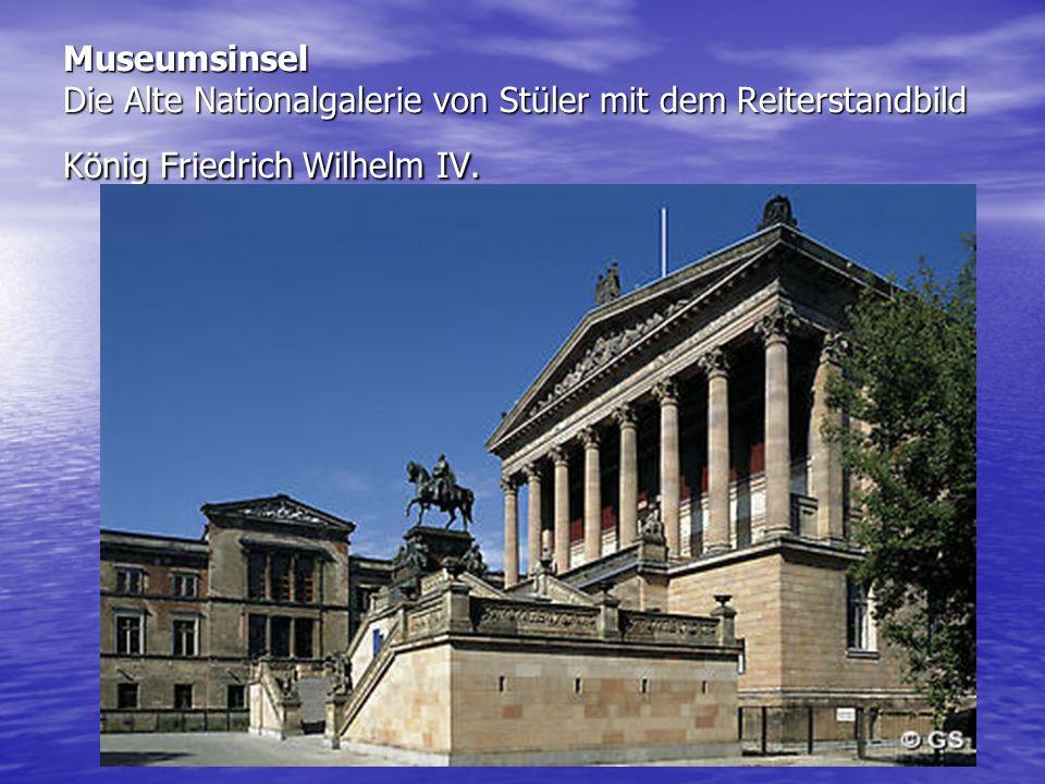 Museumsinsel Die Alte Nationalgalerie von Stüler mit dem Reiterstandbild König Friedrich Wilhelm IV.