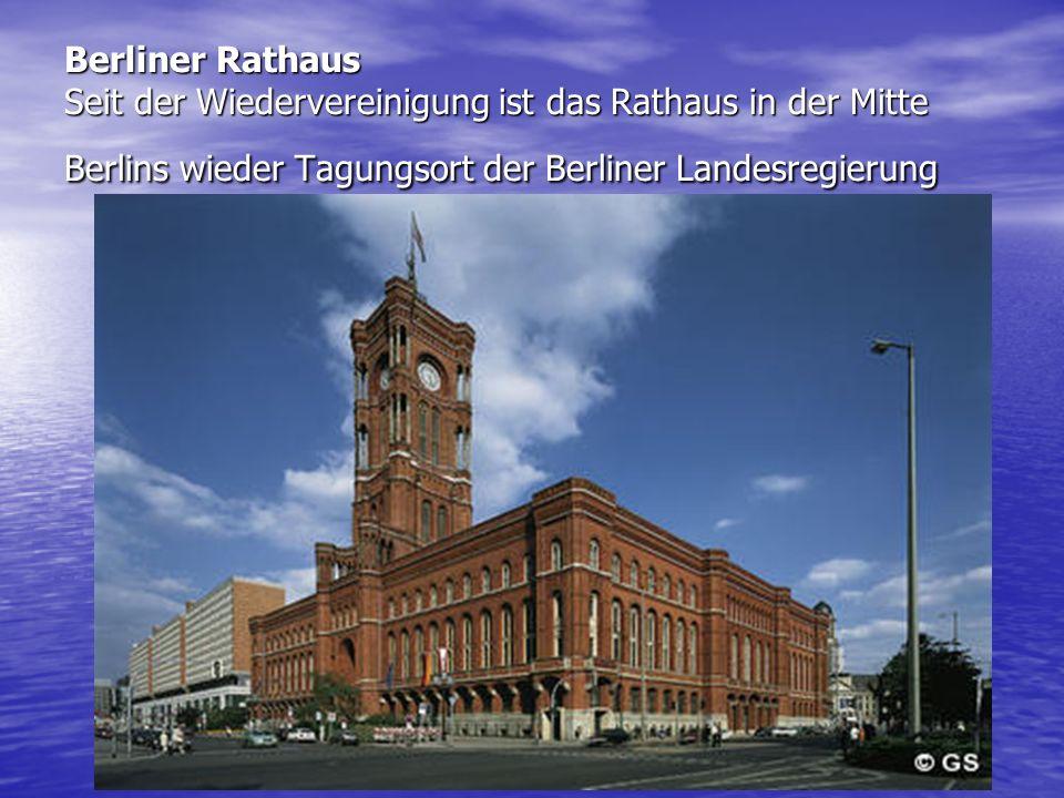 Berliner Rathaus Seit der Wiedervereinigung ist das Rathaus in der Mitte Berlins wieder Tagungsort der Berliner Landesregierung
