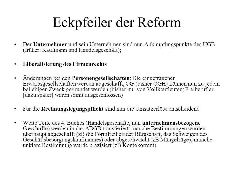 Eckpfeiler der Reform Der Unternehmer und sein Unternehmen sind nun Anknüpfungspunkte des UGB (früher: Kaufmann und Handelsgeschäft);