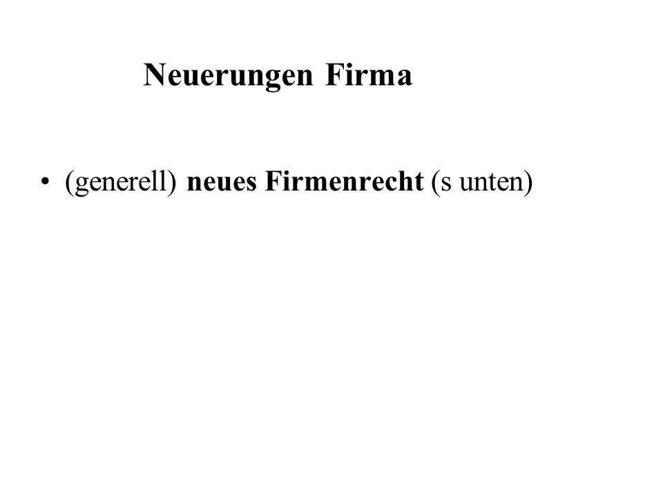 Neuerungen Firma (generell) neues Firmenrecht (s unten)