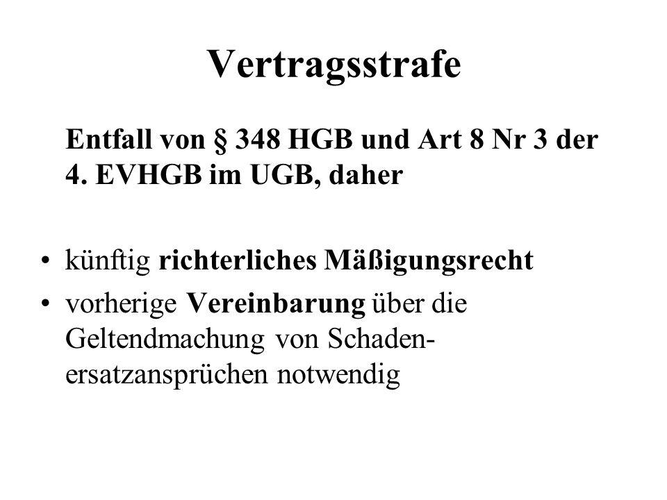 Vertragsstrafe Entfall von § 348 HGB und Art 8 Nr 3 der 4. EVHGB im UGB, daher. künftig richterliches Mäßigungsrecht.