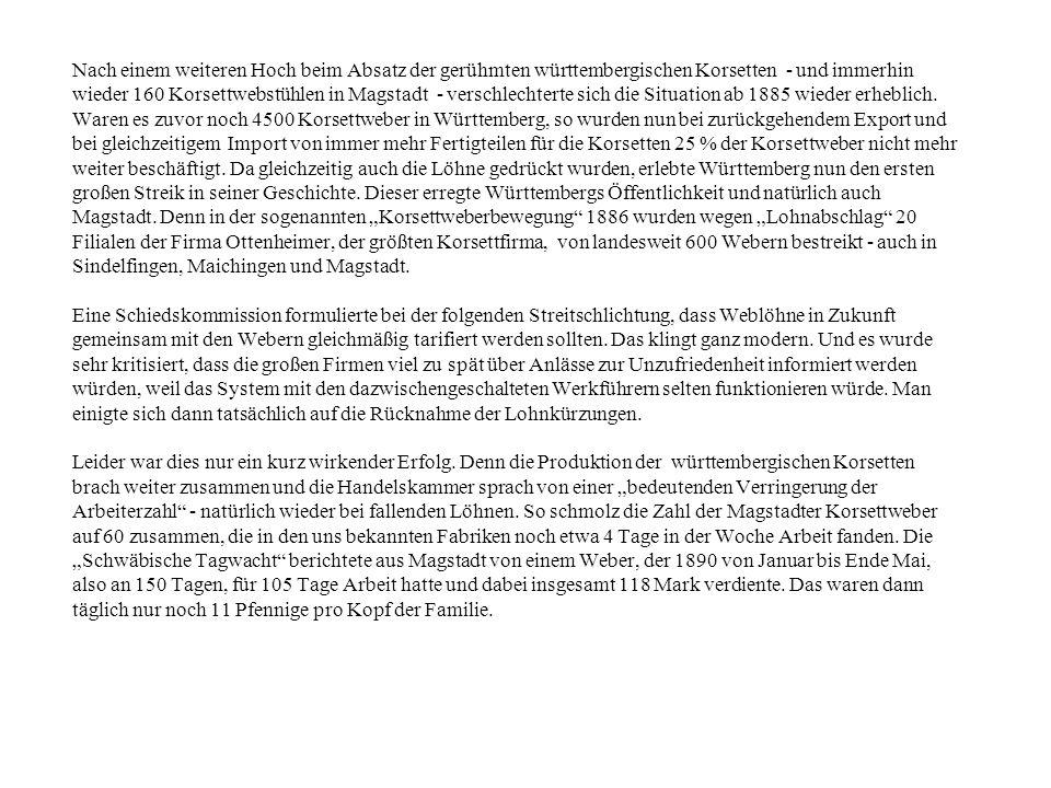 Nach einem weiteren Hoch beim Absatz der gerühmten württembergischen Korsetten - und immerhin wieder 160 Korsettwebstühlen in Magstadt - verschlechterte sich die Situation ab 1885 wieder erheblich.