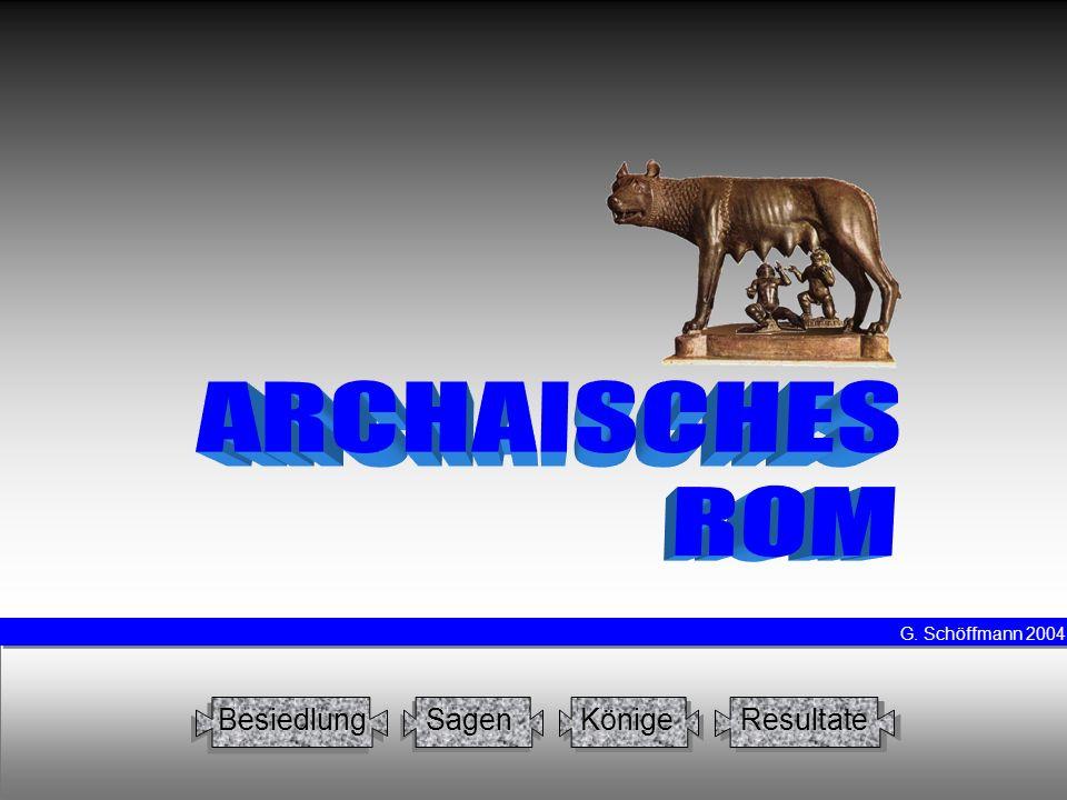 Intro ARCHAISCHES ROM Besiedlung Sagen Könige Resultate