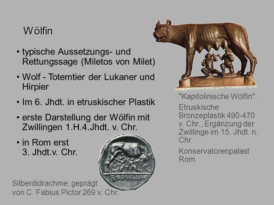 Sagen4 Wölfin Wölfin. typische Aussetzungs- und Rettungssage (Miletos von Milet) Wolf - Totemtier der Lukaner und Hirpier.