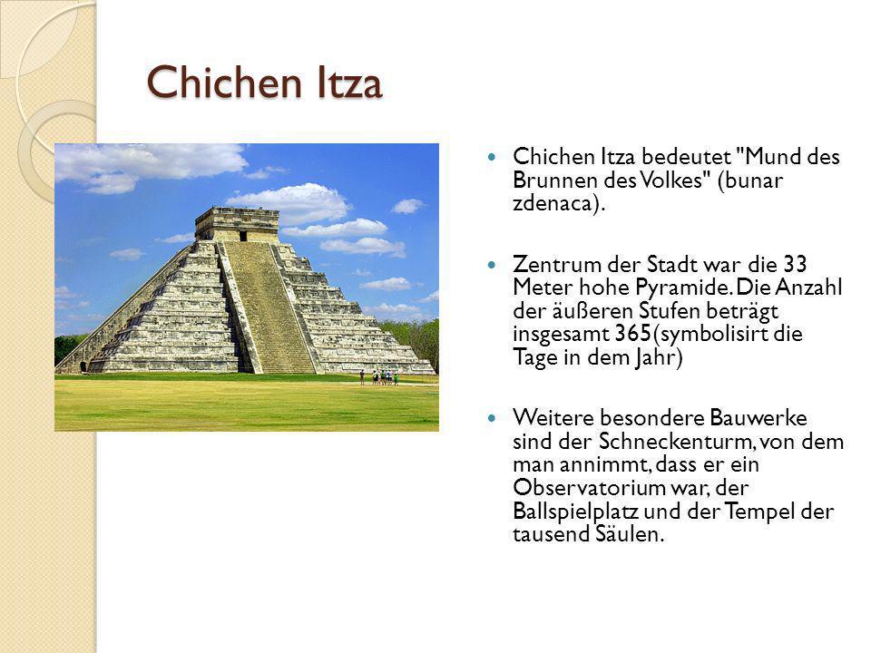 Chichen Itza Chichen Itza bedeutet Mund des Brunnen des Volkes (bunar zdenaca).