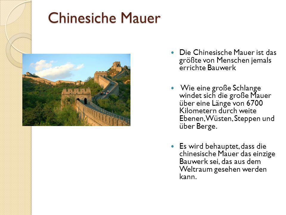 Chinesiche Mauer Die Chinesische Mauer ist das größte von Menschen jemals errichte Bauwerk.