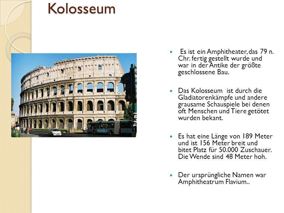 Kolosseum Es ist ein Amphitheater, das 79 n. Chr. fertig gestellt wurde und war in der Antike der größte geschlossene Bau.