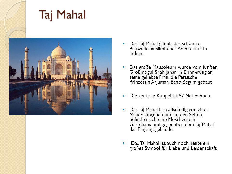 Taj Mahal Das Taj Mahal gilt als das schönste Bauwerk muslimischer Architektur in Indien.