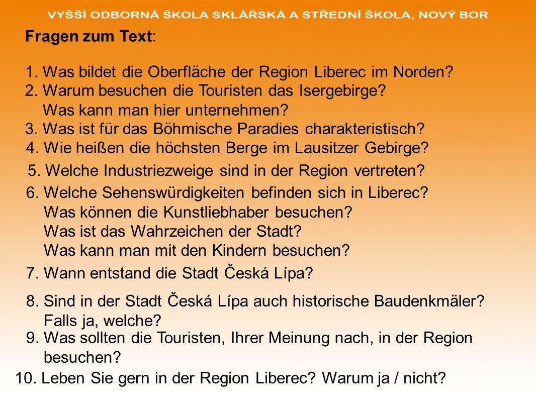 Fragen zum Text: 1. Was bildet die Oberfläche der Region Liberec im Norden 2. Warum besuchen die Touristen das Isergebirge