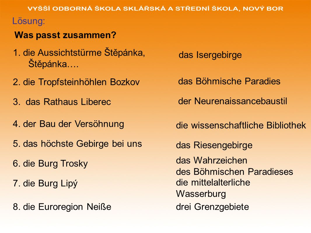 Lösung: Was passt zusammen 1. die Aussichtstürme Štěpánka, Štěpánka…. das Isergebirge. 2. die Tropfsteinhöhlen Bozkov.
