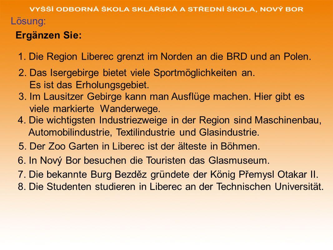 Lösung: Ergänzen Sie: 1. Die Region Liberec grenzt im Norden an die BRD und an Polen. 2. Das Isergebirge bietet viele Sportmöglichkeiten an.