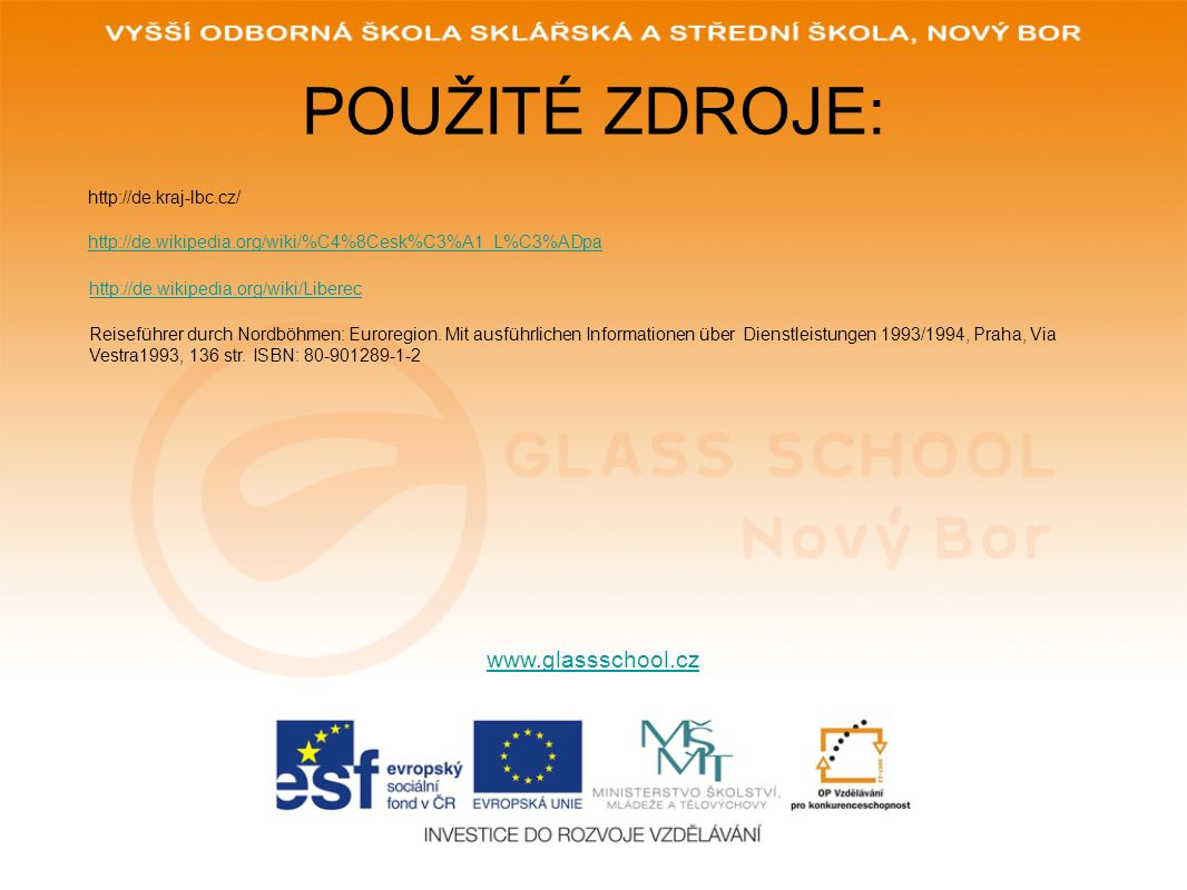 POUŽITÉ ZDROJE: www.glassschool.cz http://de.kraj-lbc.cz/