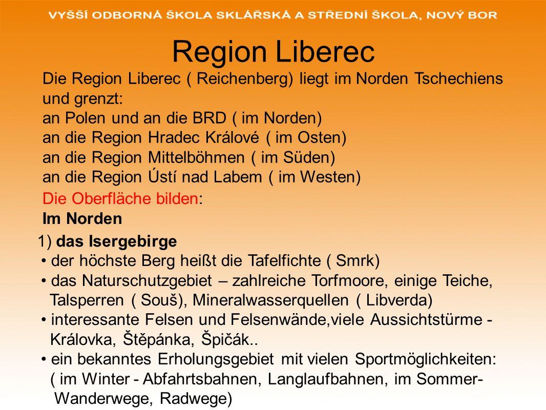 Region Liberec Die Region Liberec ( Reichenberg) liegt im Norden Tschechiens. und grenzt: an Polen und an die BRD ( im Norden)