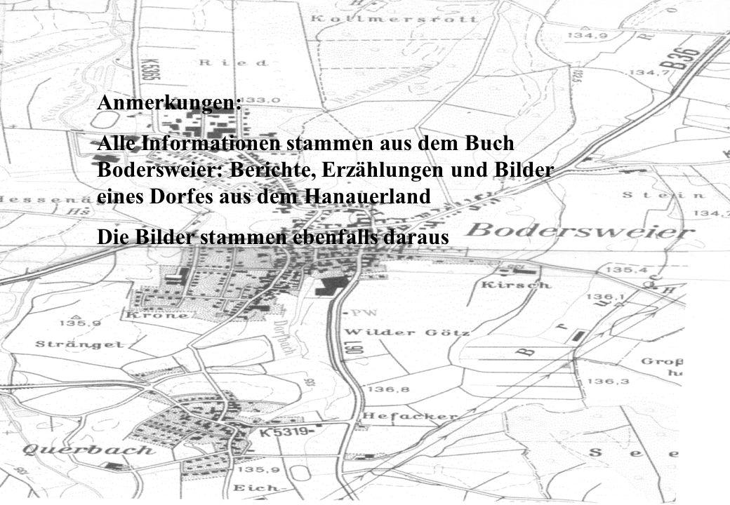 Anmerkungen: Alle Informationen stammen aus dem Buch Bodersweier: Berichte, Erzählungen und Bilder eines Dorfes aus dem Hanauerland.