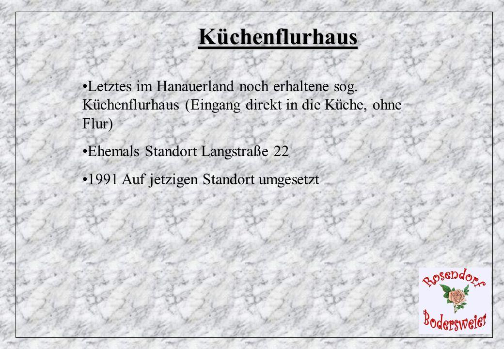 Küchenflurhaus Letztes im Hanauerland noch erhaltene sog. Küchenflurhaus (Eingang direkt in die Küche, ohne Flur)