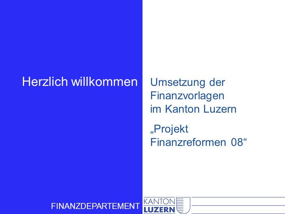 Herzlich willkommen Umsetzung der Finanzvorlagen im Kanton Luzern