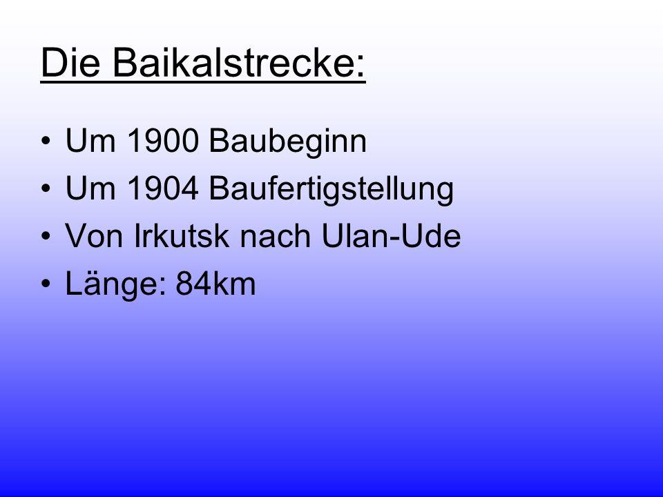Die Baikalstrecke: Um 1900 Baubeginn Um 1904 Baufertigstellung