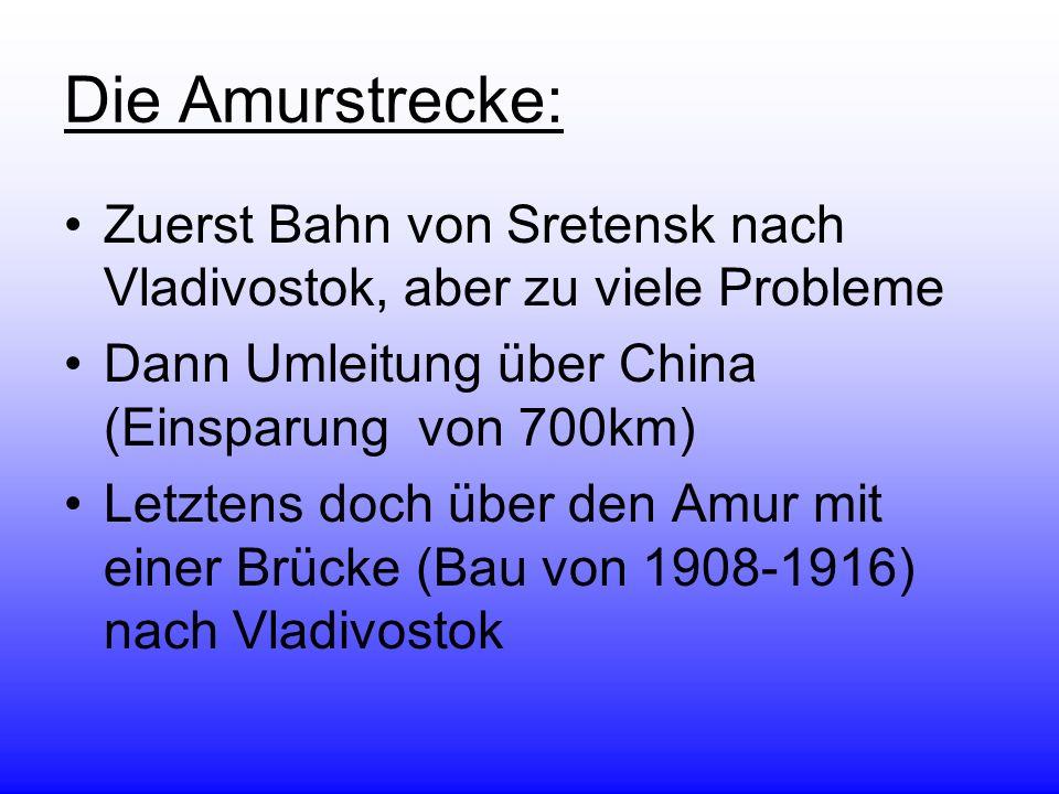Die Amurstrecke: Zuerst Bahn von Sretensk nach Vladivostok, aber zu viele Probleme. Dann Umleitung über China (Einsparung von 700km)