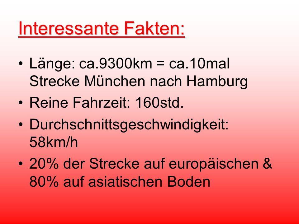 Interessante Fakten: Länge: ca.9300km = ca.10mal Strecke München nach Hamburg. Reine Fahrzeit: 160std.