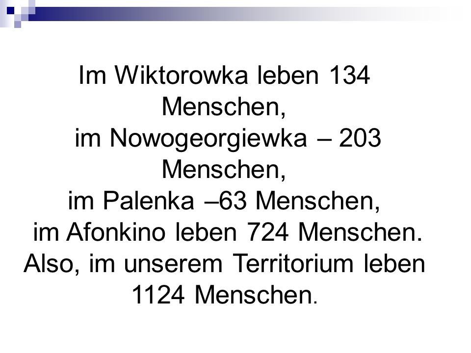 Im Wiktorowka leben 134 Menschen, im Nowogeorgiewka – 203 Menschen,