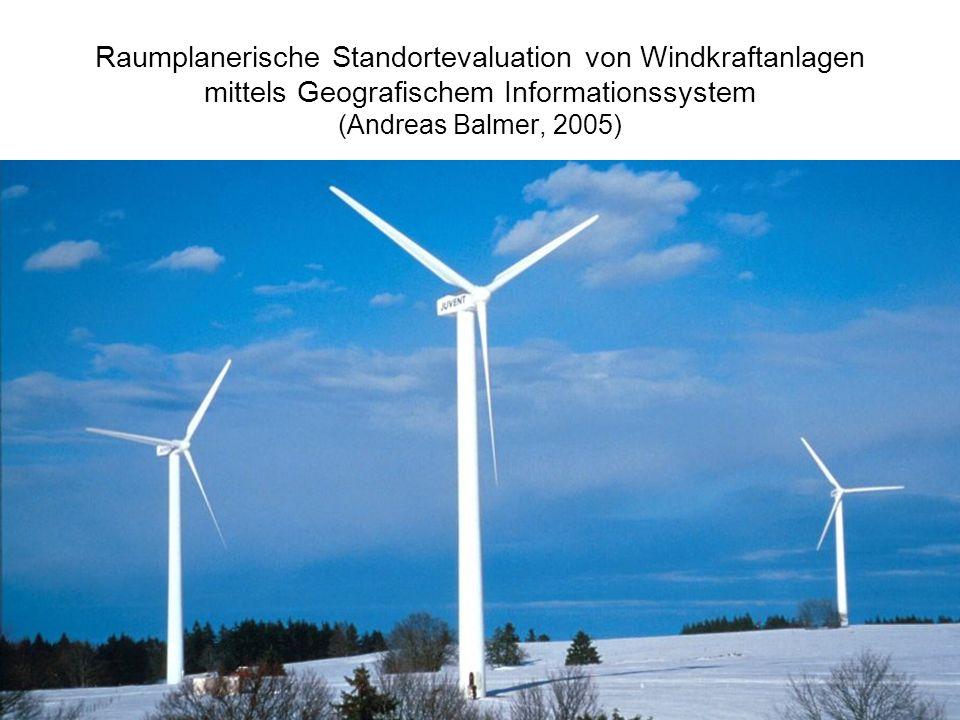 Raumplanerische Standortevaluation von Windkraftanlagen mittels Geografischem Informationssystem (Andreas Balmer, 2005)