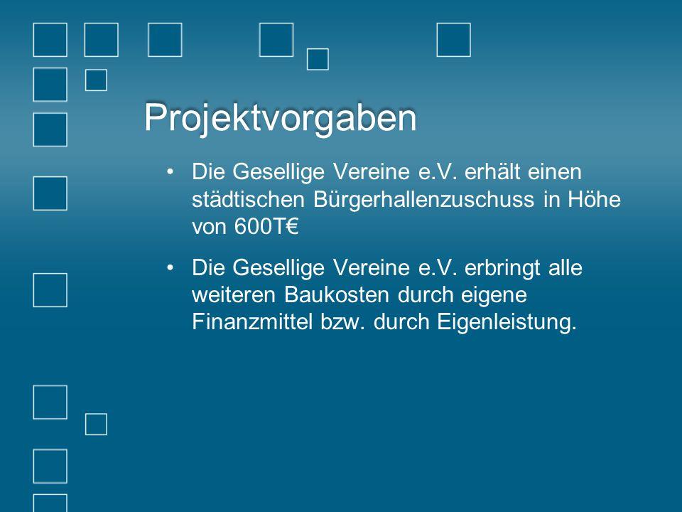 Projektvorgaben Die Gesellige Vereine e.V. erhält einen städtischen Bürgerhallenzuschuss in Höhe von 600T€
