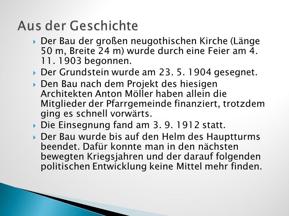Aus der Geschichte Der Bau der großen neugothischen Kirche (Länge 50 m, Breite 24 m) wurde durch eine Feier am 4. 11. 1903 begonnen.