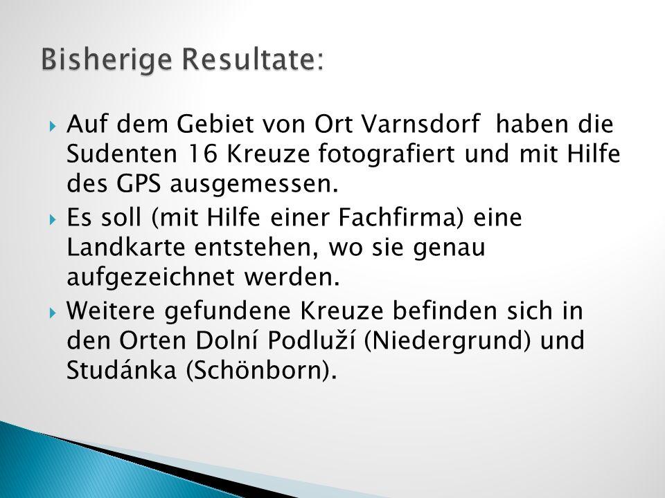Bisherige Resultate: Auf dem Gebiet von Ort Varnsdorf haben die Sudenten 16 Kreuze fotografiert und mit Hilfe des GPS ausgemessen.