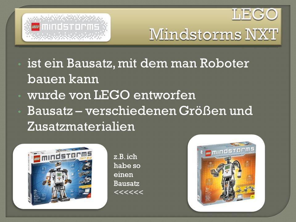 LEGO Mindstorms NXT ist ein Bausatz, mit dem man Roboter bauen kann