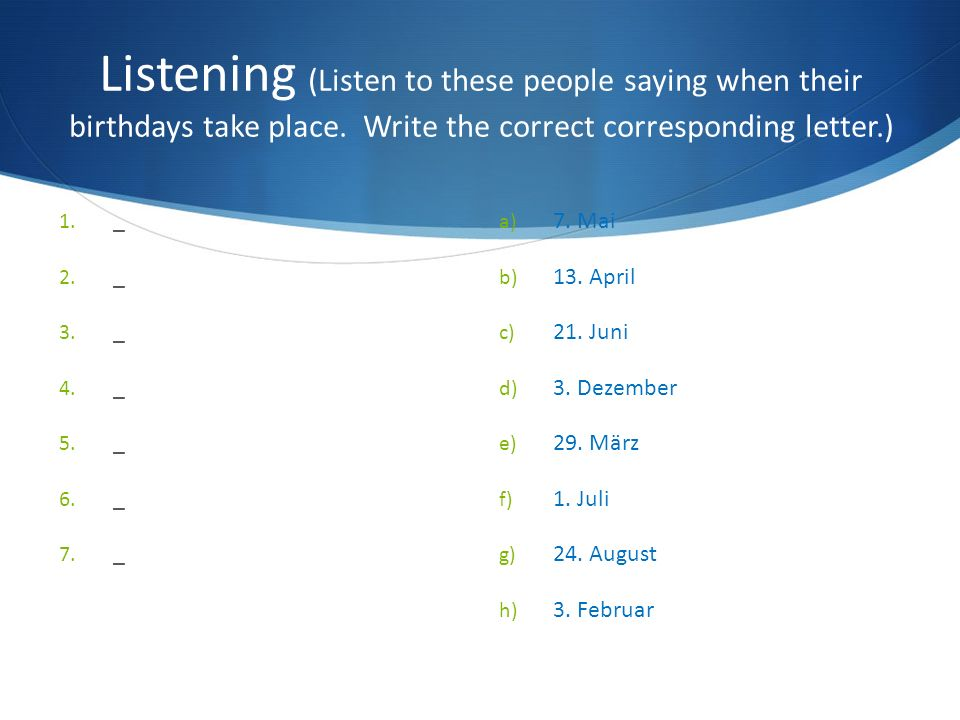 Listening (Listen to these people saying when their birthdays take place. Write the correct corresponding letter.)