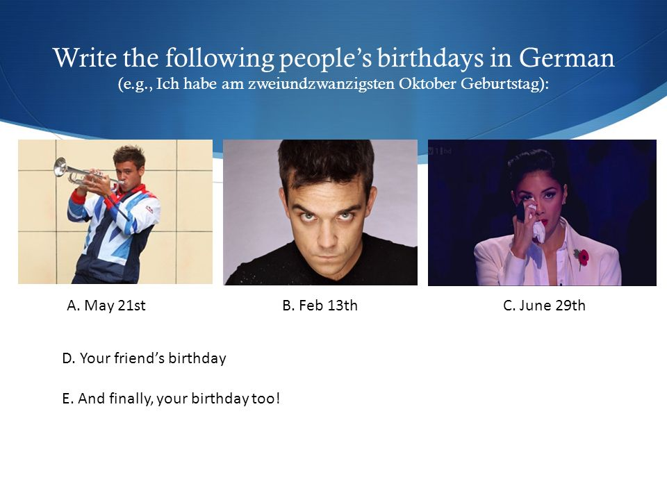 Write the following people's birthdays in German (e. g