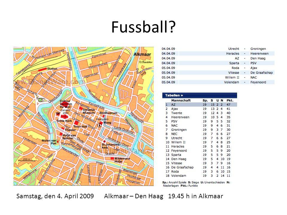 Fussball Samstag, den 4. April 2009 Alkmaar – Den Haag 19.45 h in Alkmaar