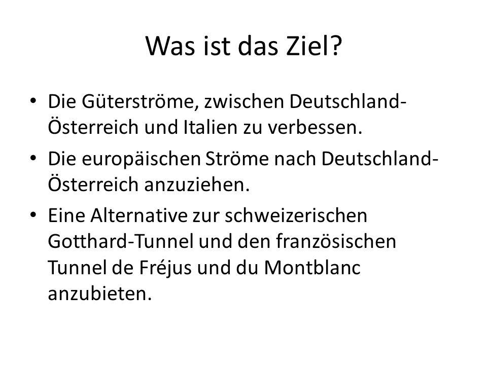 Was ist das Ziel Die Güterströme, zwischen Deutschland-Österreich und Italien zu verbessen.
