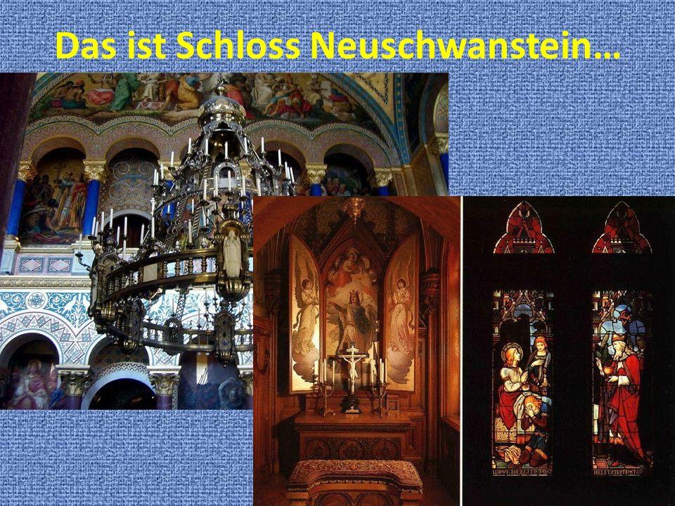 Das ist Schloss Neuschwanstein…