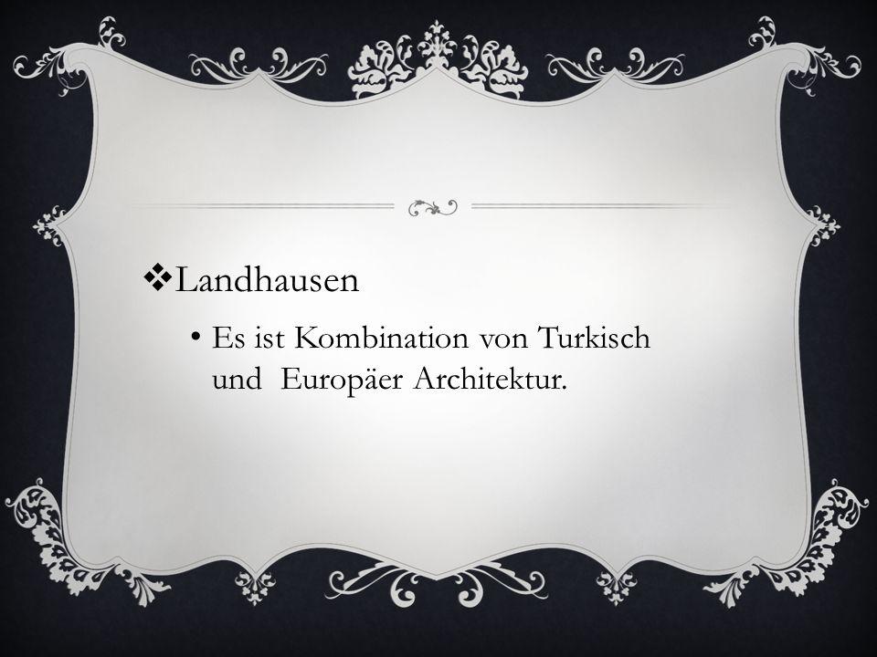 Landhausen Es ist Kombination von Turkisch und Europäer Architektur.