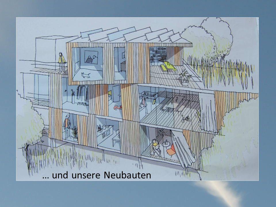 … und unsere Neubauten