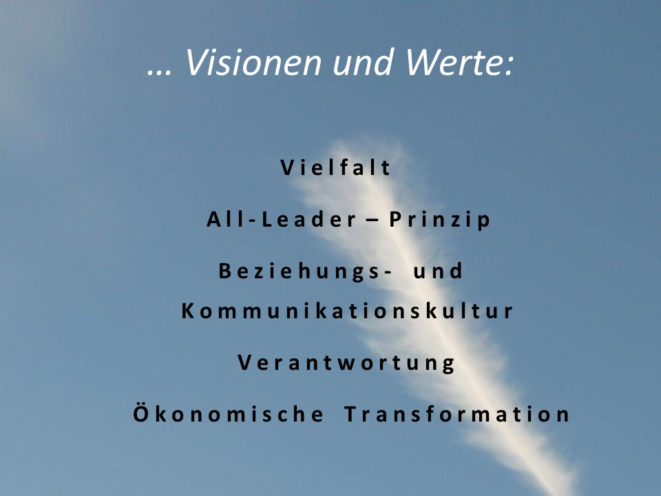 … Visionen und Werte:V i e l f a l t A l l - L e a d e r – P r i n z i p B e z i e h u n g s - u n d