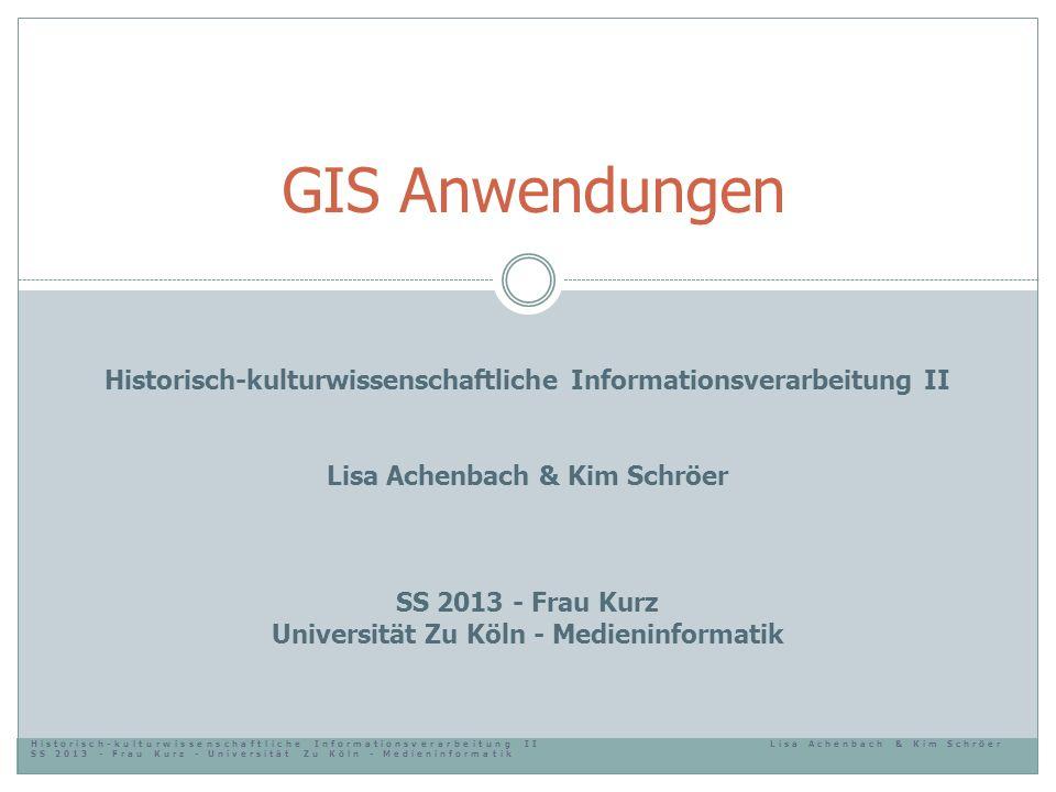 GIS Anwendungen Historisch-kulturwissenschaftliche Informationsverarbeitung II. Lisa Achenbach & Kim Schröer.