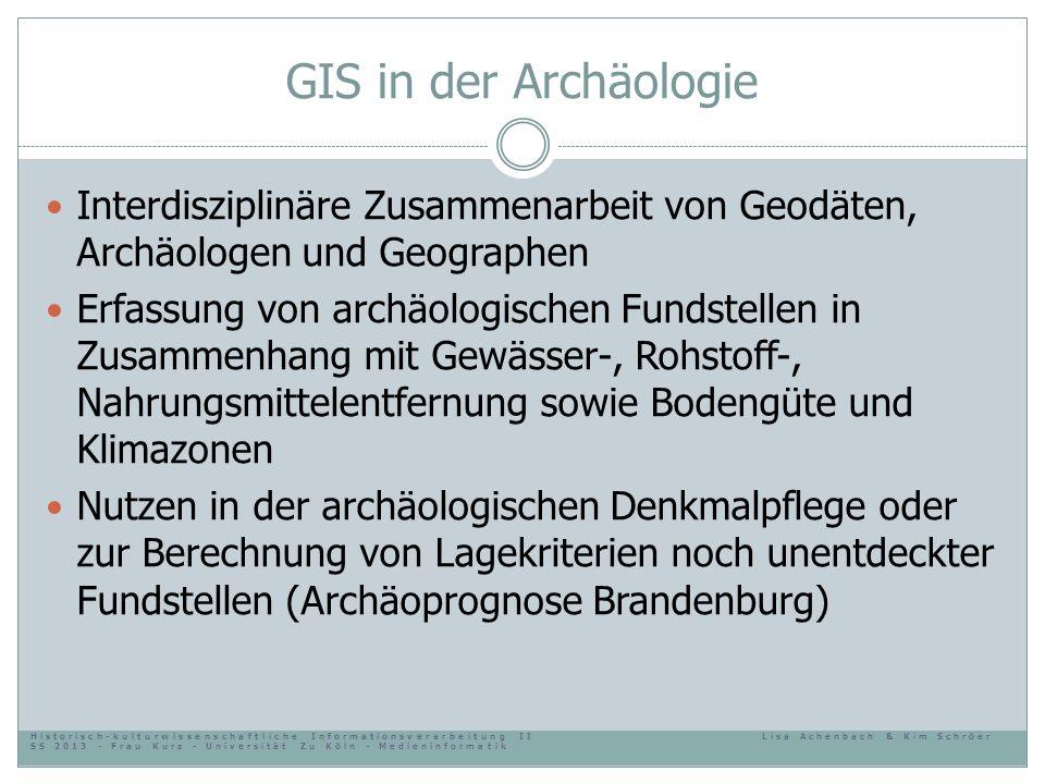 GIS in der Archäologie Interdisziplinäre Zusammenarbeit von Geodäten, Archäologen und Geographen.