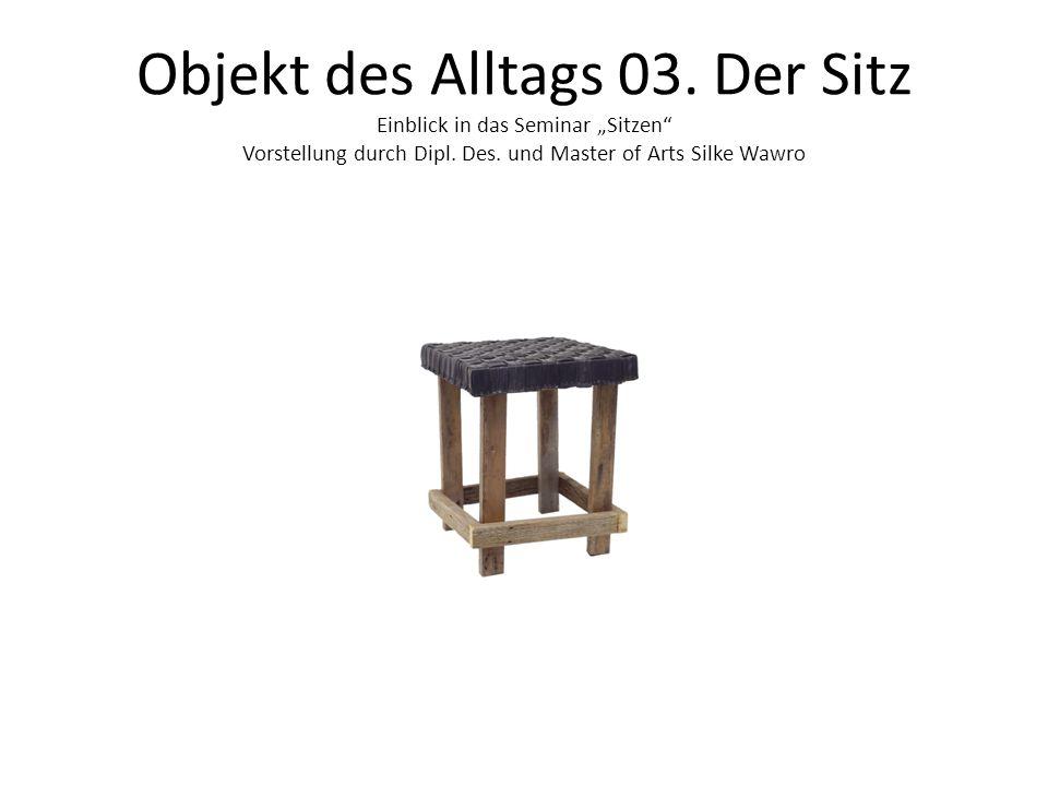 """Objekt des Alltags 03. Der Sitz Einblick in das Seminar """"Sitzen Vorstellung durch Dipl."""