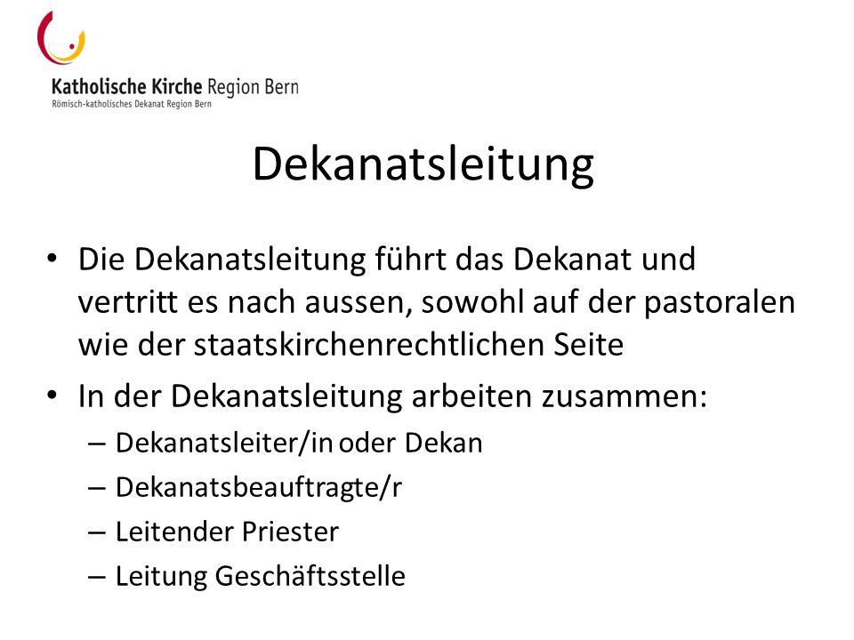 Dekanatsleitung Die Dekanatsleitung führt das Dekanat und vertritt es nach aussen, sowohl auf der pastoralen wie der staatskirchenrechtlichen Seite.