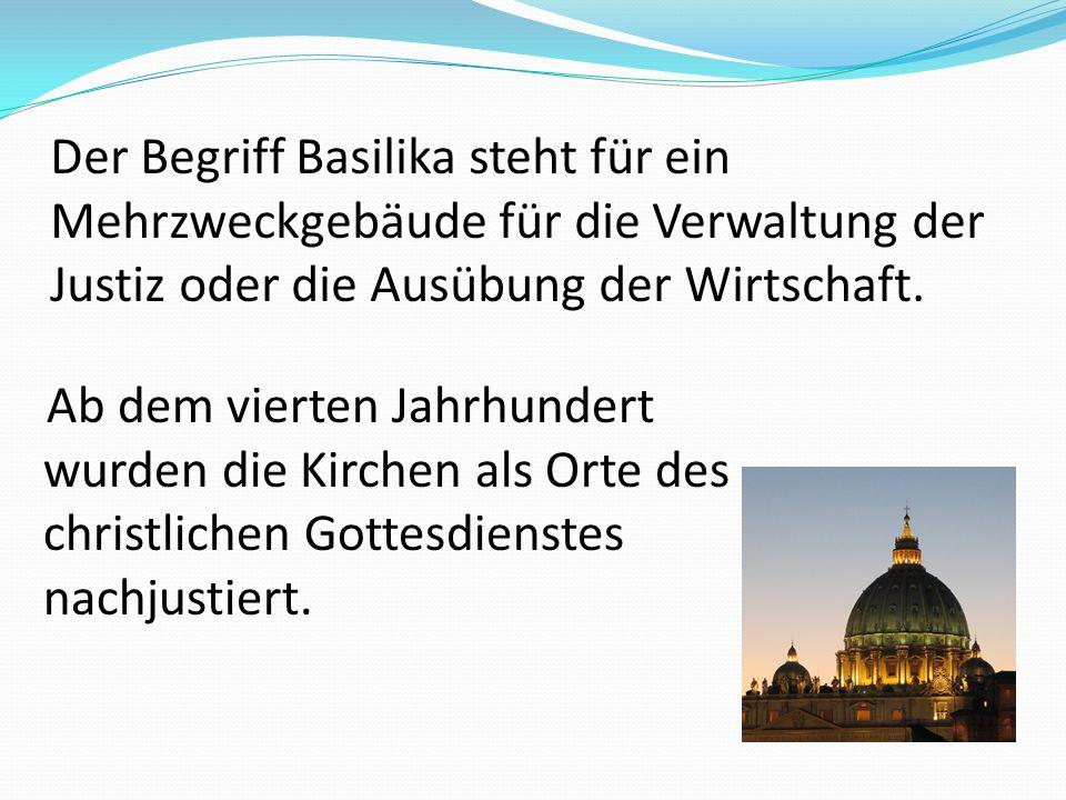 Der Begriff Basilika steht für ein Mehrzweckgebäude für die Verwaltung der Justiz oder die Ausübung der Wirtschaft.