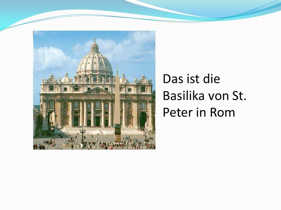 Das ist die Basilika von St. Peter in Rom