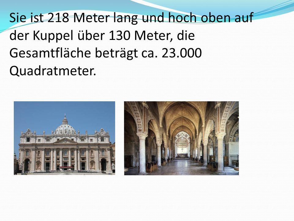 Sie ist 218 Meter lang und hoch oben auf der Kuppel über 130 Meter, die Gesamtfläche beträgt ca.