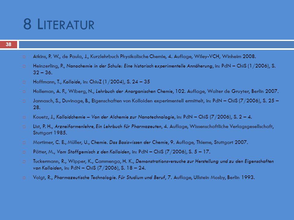 8 Literatur Atkins, P. W., de Paula, J., Kurzlehrbuch Physikalische Chemie, 4. Auflage, Wiley-VCH, Winheim 2008.