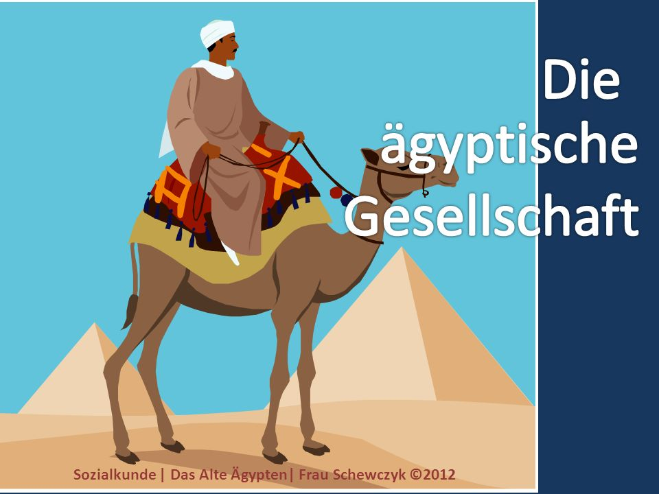 Die ägyptische Gesellschaft Frau Schewczyk ©