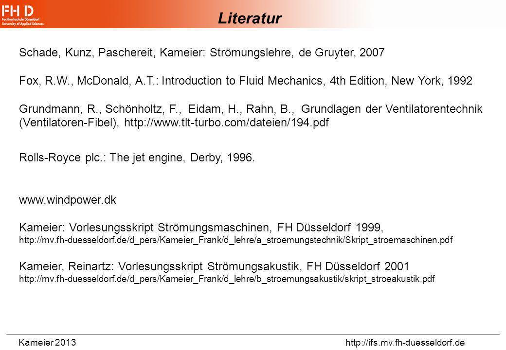 Literatur Schade, Kunz, Paschereit, Kameier: Strömungslehre, de Gruyter, 2007.