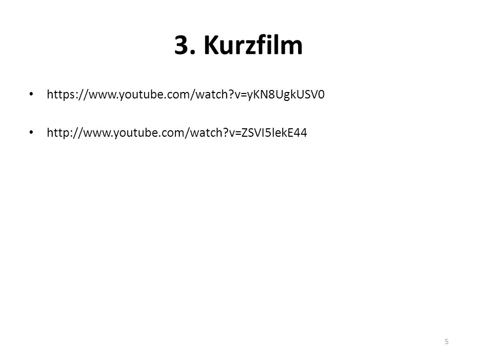 3. Kurzfilm https://www.youtube.com/watch v=yKN8UgkUSV0