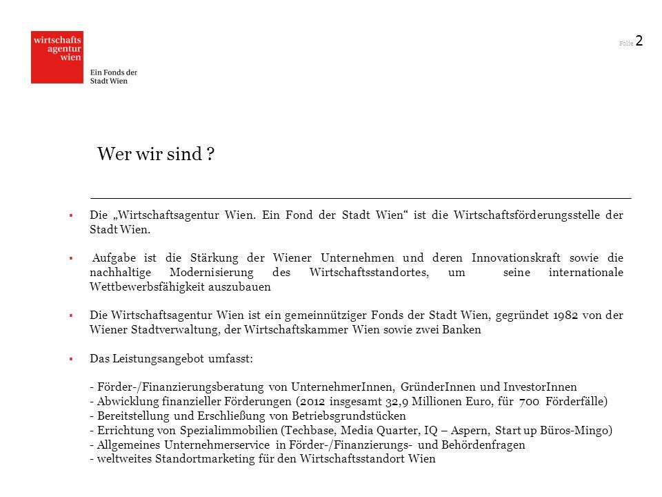 """2 Wer wir sind Die """"Wirtschaftsagentur Wien. Ein Fond der Stadt Wien ist die Wirtschaftsförderungsstelle der Stadt Wien."""