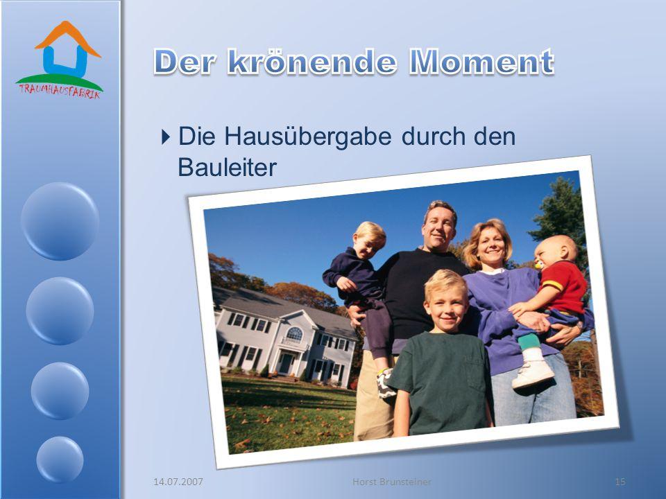 Der krönende Moment Die Hausübergabe durch den Bauleiter 14.07.2007